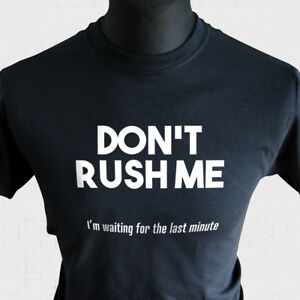 Don-039-t-RUSH-Me-I-039-m-Waiting-For-The-Last-minuto-Camiseta-Chiste-Divertido