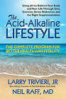 The Acid-Alkaline Lifestyle: The Complete Program for Better Health and Vitality by Neil Raff, Larry Trivieri (Paperback, 2015)