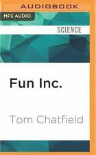 Fun Inc : Why Gaming Will Dominate the Twenty-First Century by Tom Chatfield...