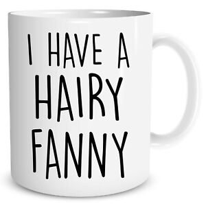 5b7031a6af5 Details about Funny Novelty Coffee Mugs I Have A Hairy Fanny Banter Gift  Friend Fun WSDMUG1256