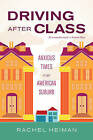 Driving After Class: Anxious Times in an American Suburb by Rachel Heiman (Paperback, 2015)