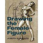 Drawing the Female Figure by Joseph Sheppard (Paperback / softback, 2014)