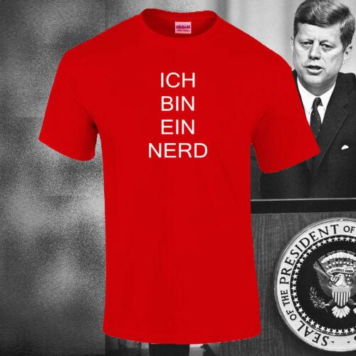 ICH BIN EIN NERD Funny IT Crowd Geek JFK Quote Birthday T-Shirt Gift  S 5XL