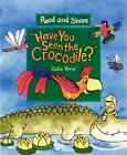 Have You Seen The Crocodile? Read and Share by Colin West 9780763608620
