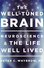 The Well-Tuned Brain: Neuroscience and the Life Well Lived by Peter C. Whybrow (Hardback, 2015)