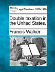 Double Taxation in the United States. by Francis Walker (Paperback / softback, 2010)