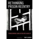 Rethinking Prison Reentry: Transforming Humiliation into Humility by Tony Gaskew (Hardback, 2014)