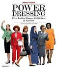 Power Dressing: First Ladies, Women Politicians and Fashion by Robb Young (Paperback, 2011)