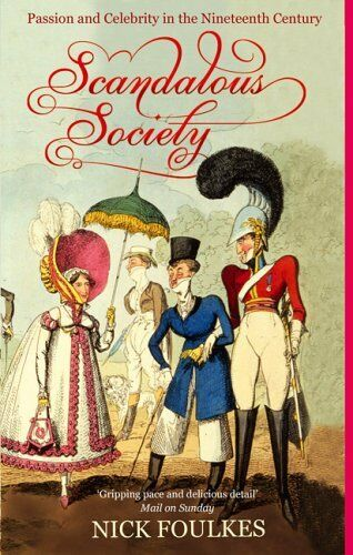 Scandalous Society: Passion and Celebrity in the Nineteenth Century,Nick Foulke