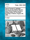 Trial of Thomas O. Selfridge, Attorney at Law, Before the Hon. Isaac Parker, Esquire. for Killing Charles Austin, on the Public Exchange, in Boston, August, 4th, 1806 by T Lloyd (Paperback / softback, 2011)