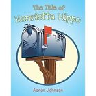 The Tale of Henrietta Hippo by Johnson Aaron (author) 9781491837795