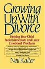 Growing up with Divorce : Helping Your Child Avoid Immediate and Later Emotional Problems by Neil Kalter (1991, Paperback)