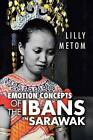 Emotion Concepts of The Ibans in Sarawak by Lilly Metom 9781482897319