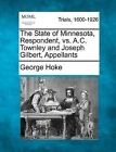 The State of Minnesota, Respondent, vs. A.C. Townley and Joseph Gilbert, Appellants by George Hoke (Paperback / softback, 2012)