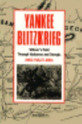 Yankee Blitzkrieg : Wilson's Raid through Alabama and Georgia James P. Jones