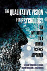 The Qualitative Vision for Psychology: An Invitation to a Human Science Approach by Duquesne University Press (Paperback, 2016)
