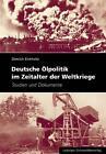 Deutsche Ölpolitik im Zeitalter der Weltkriege von Dietrich Eichholtz (2010, Gebundene Ausgabe)