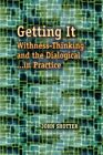 Getting it: Withness-Thinking and the Dialogical in Practice by John Shotter (Paperback, 2011)