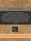 Morbus Polyrhizos Et Polymorphaeus. a Treatise of the Scurvy. Examining Opinions and Errors, Concerning the Nature and Cure of This Disease. Establishing a Method for Prevention and Cure, Founded Upon Other Principles (1665) by Everard Maynwaringe (Paperback / softback, 2010)