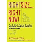 Rightsize ... Right Now!: The 8-Week Plan to Organize, Declutter, and Make Any Move Stress-Free by Regina Leeds (Paperback, 2015)