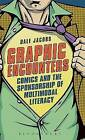 Graphic Encounters: Comics and the Sponsorship of Multimodal Literacy by Dale Jacobs (Hardback, 2013)