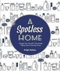 A Spotless Home: Change Your Life with Time-Saving Tidying Tips & Cleaning Cheats by Bridget Bodoano (Paperback, 2016)