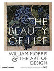The Beauty of Life: William Morris and the Art of Design by Thames & Hudson Ltd (Paperback, 2003)