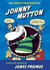 The Complete Adventures of Johnny Mutton by James Proimos (Hardback, 2014)