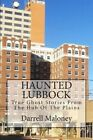 Haunted Lubbock: True Ghost Stories from the Hub of the Plains by Darrell Maloney (Paperback / softback, 2013)