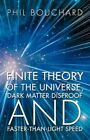 Finite Theory of The Universe Dark Matter Disproof and Faster-than-light Speed