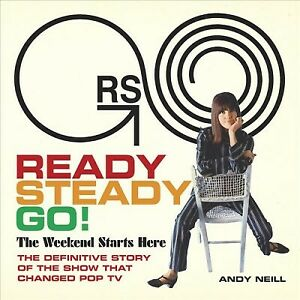 Ready Steady Go! : The Weekend Starts Here: the Definitive Story of the Show ...
