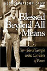 Blessed Beyond All Means: From Rural Georgia to the Corridors of Power by George Watson Camp (Hardback, 2007)