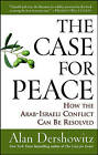 The Case for Peace: How the Arab-Israeli Conflict Can be Resolved by Alan M. Dershowitz (Paperback, 2006)