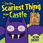 I'm the Scariest Thing in the Castle by Kevin Sherry (Board book, 2011)