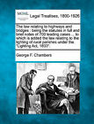 The Law Relating to Highways and Bridges: Being the Statutes in Full and Brief Notes of 700 Leading Cases ... to Which Is Added the Law Relating to the Lighting of Rural Parishes Under the  Lighting ACT, 1833. by George F Chambers (Paperback / softback, 2010)