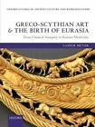 Greco-Scythian Art and the Birth of Eurasia: From Classical Antiquity to Russian Modernity by Caspar Meyer (Hardback, 2013)