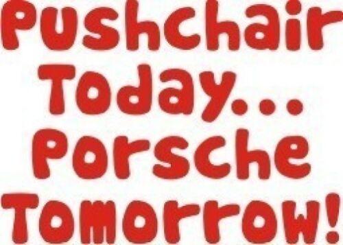"Boys//Girls Funny T-Shirt /""Pushchair Today...Porsche Tomorrow/"" Size 1-2 or 2-3yrs"