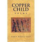 Copper Child by Mnaya-buzy Emma 1413465021 Xlibris Corp Hardcover