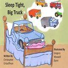 Sleep Tight Big Truck 9780991046621 by Christopher G Kauffman Paperback