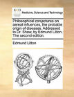 Philosophical Conjectures on Aereal Influences, the Probable Origin of Diseases. Addressed to Dr. Shaw, by Edmund Litton. the Second Edition. by Edmund Litton (Paperback / softback, 2010)