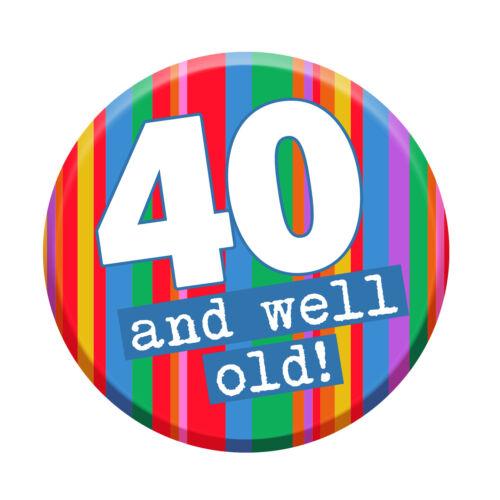 40th Parti insigne 40 ANS AUJOURD/'HUI 76 mm Pin Bouton Hommes Femmes Drôle bien vieille Blague