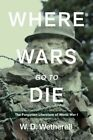 Where Wars Go to Die: The Forgotten Literature of World War I by Skyhorse Publishing (Hardback, 2016)