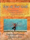Yoga at Your Wall: Stretch Your Body, Strengthen Your Soul, Support Your Practice by Stephanie Pappas (Paperback, 2009)
