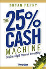 The 25% Cash Machine: Double Digit Income Investing by Bryan Perry (Hardback, 2007)