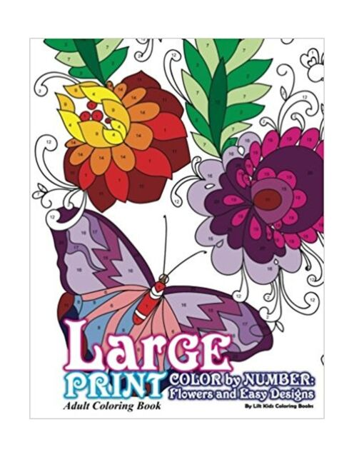 Beautiful Adult Coloring Bks Large Print Adult Coloring Book Color By Number Flowers And Easy Designs By Lilt Kids Coloring Books 2017 Trade Paperback For Sale Online Ebay