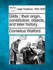Gilds: Their Origin, Constitution, Objects, and Later History. by Cornelius Walford (Paperback / softback, 2010)