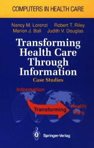Transforming Health Care Through Information  Case Studies  Computers