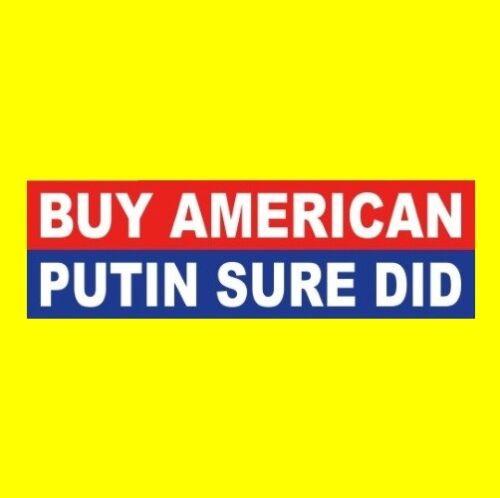 Funny BUY AMERICAN - PUTIN SURE DID Anti Donald Trump BUMPER STICKER decal