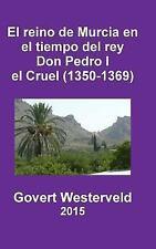 El Reino de Murcia en el Tiempo Del Rey Don Pedro I el Cruel (1350-1369) by...