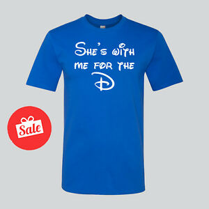 b03cde8555897 Details about Disney She's With Me For The D Funny Disneyland Mens Shirt.  Gift for dad hubby
